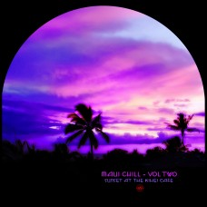 Maui Chill - Vol Two (Sunset at the Kihei Cafe)